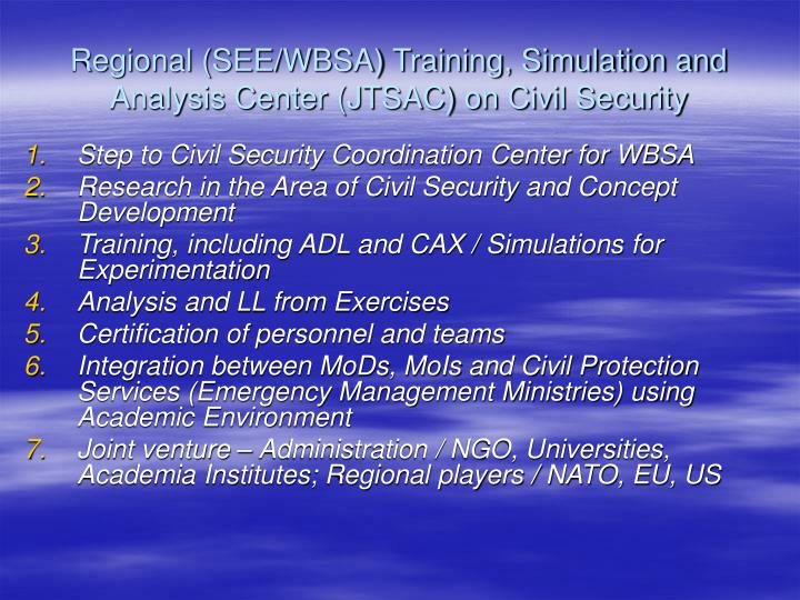 Regional (SEE/WBSA) Training, Simulation and Analysis Center (JTSAC) on Civil Security