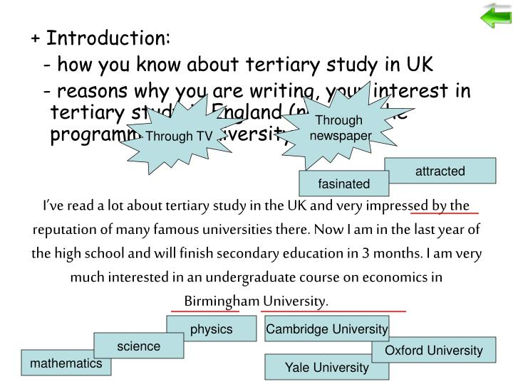 I've read a lot about tertiary study in the UK and very impressed by the reputation of many famous universities there. Now I am in the last year of the high school and will finish secondary education in 3 months. I am very much interested in an undergraduate course on economics in Birmingham University.