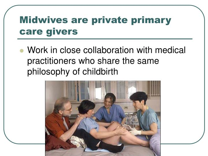 Midwives are private primary care givers