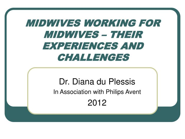 Midwives working for midwives their experiences and challenges