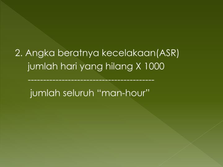 2. Angka beratnya kecelakaan(ASR)