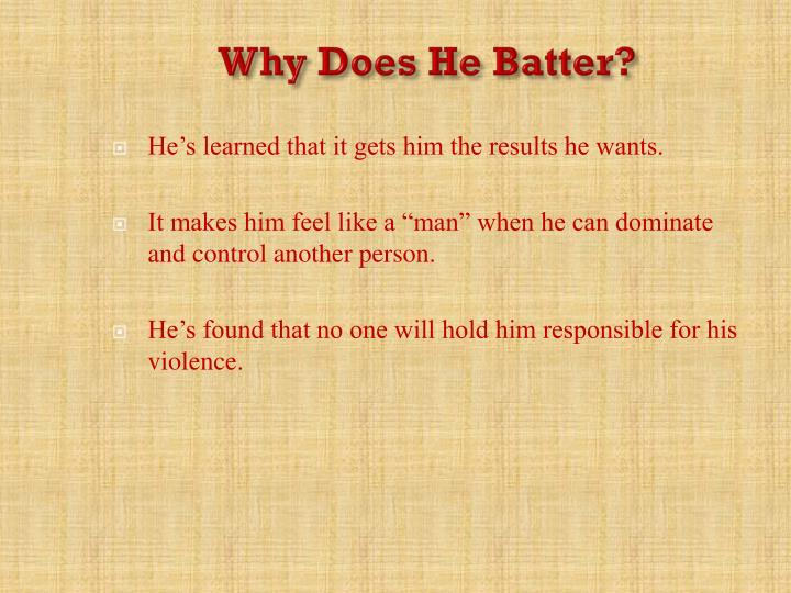 Why Does He Batter?