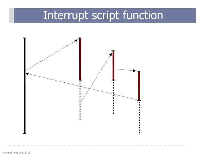 Interrupt script function