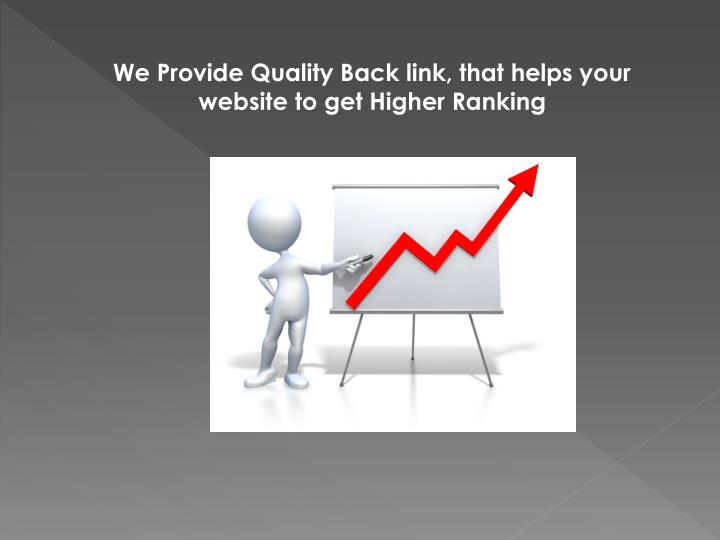 We Provide Quality Back link, that helps your website to get Higher Ranking