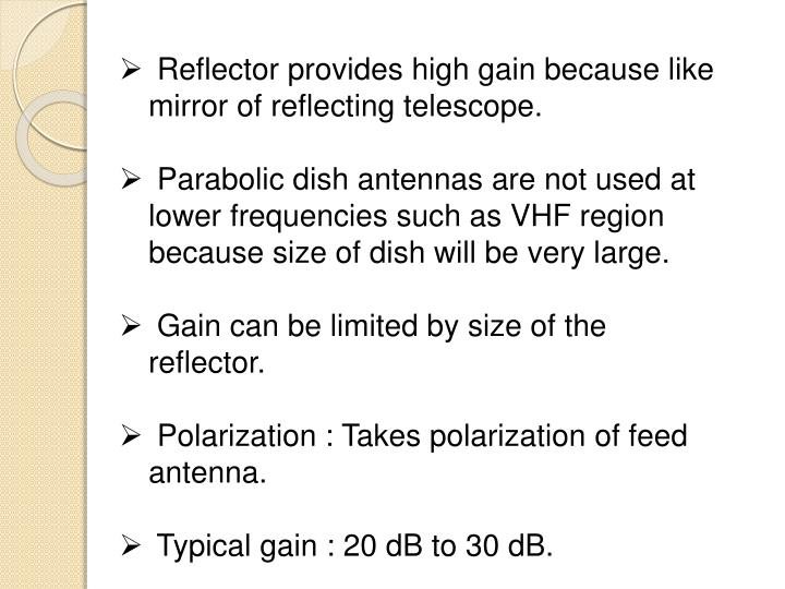 Reflector provides high gain because like mirror of