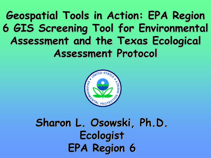 Geospatial Tools in Action: EPA Region 6 GIS Screening Tool for Environmental Assessment and the Tex...