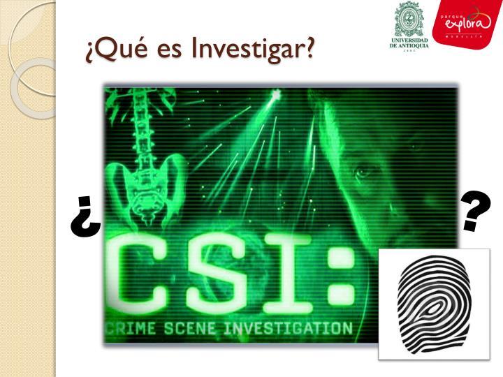 ¿Qué es Investigar?