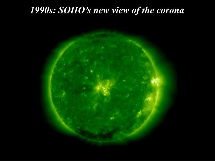 1990s: SOHO's new view of the corona