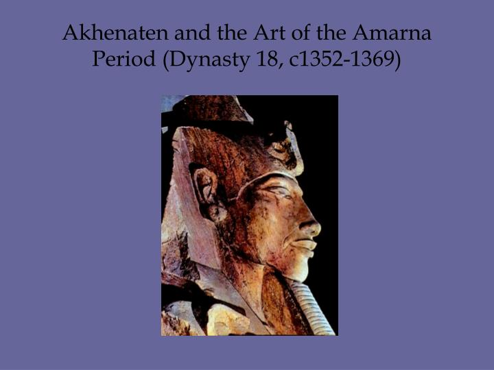 Akhenaten and the Art of the Amarna Period (Dynasty 18, c1352-1369)