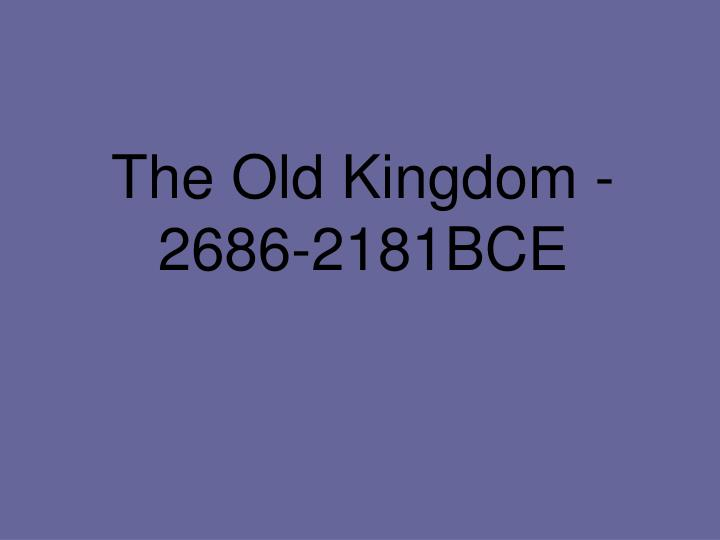 The Old Kingdom - 2686-2181BCE