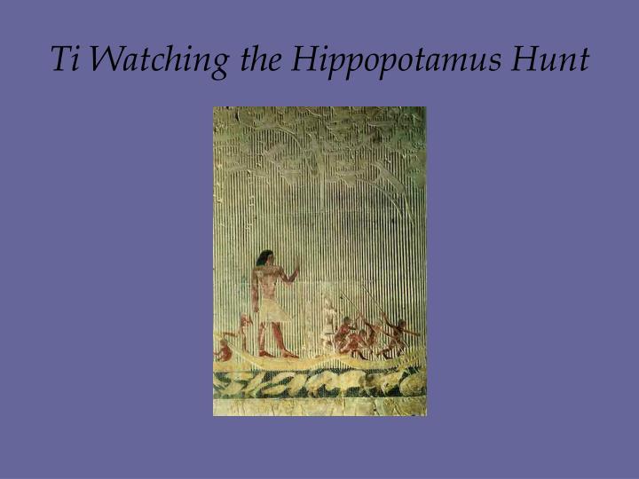 Ti Watching the Hippopotamus Hunt
