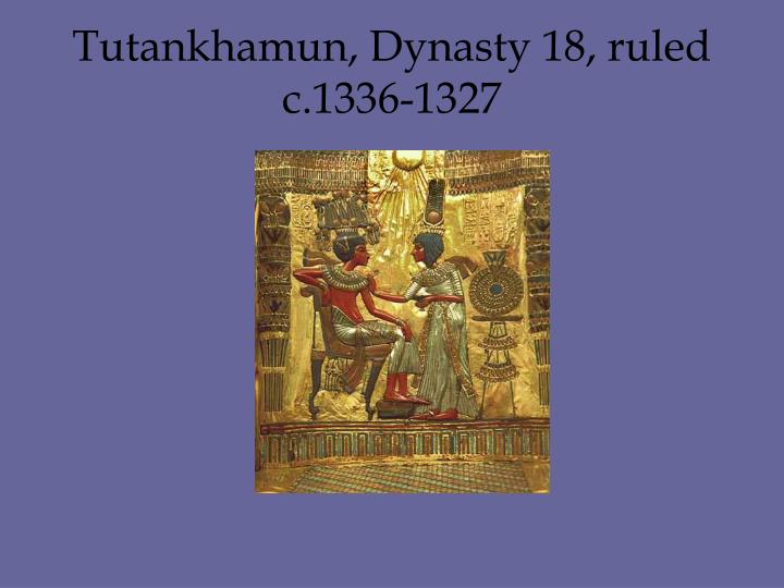Tutankhamun, Dynasty 18, ruled c.1336-1327