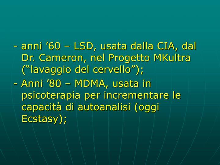 """- anni '60 – LSD, usata dalla CIA, dal Dr. Cameron, nel Progetto MKultra (""""lavaggio del cervello"""");"""
