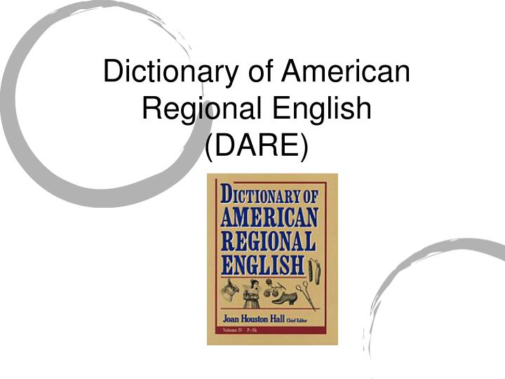 Dictionary of american regional english dare