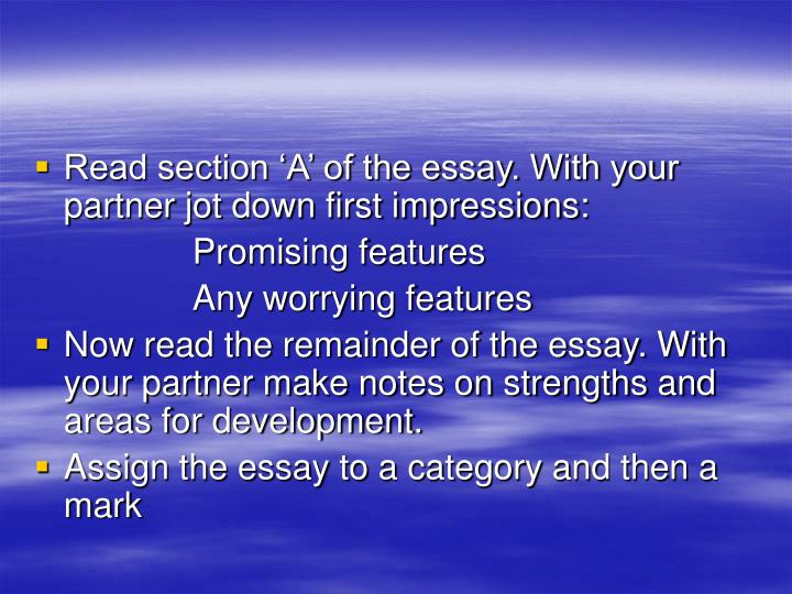 Read section 'A' of the essay. With your partner jot down first impressions: