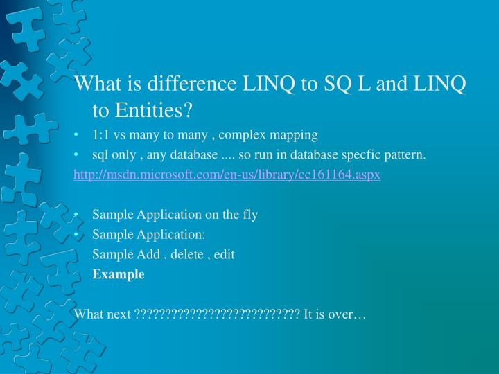 What is difference LINQ to SQ L and LINQ to Entities?