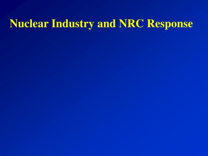 Nuclear Industry and NRC Response