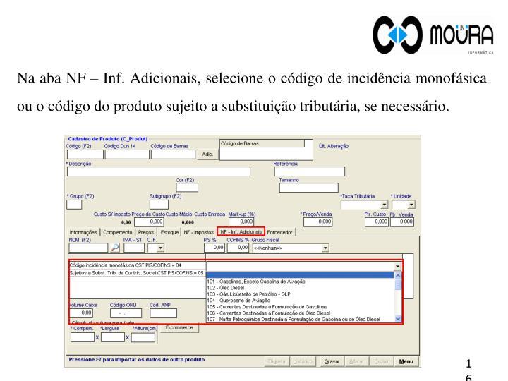 Na aba NF – Inf. Adicionais, selecione o código de incidência monofásica ou o código do produto sujeito a substituição tributária, se necessário.