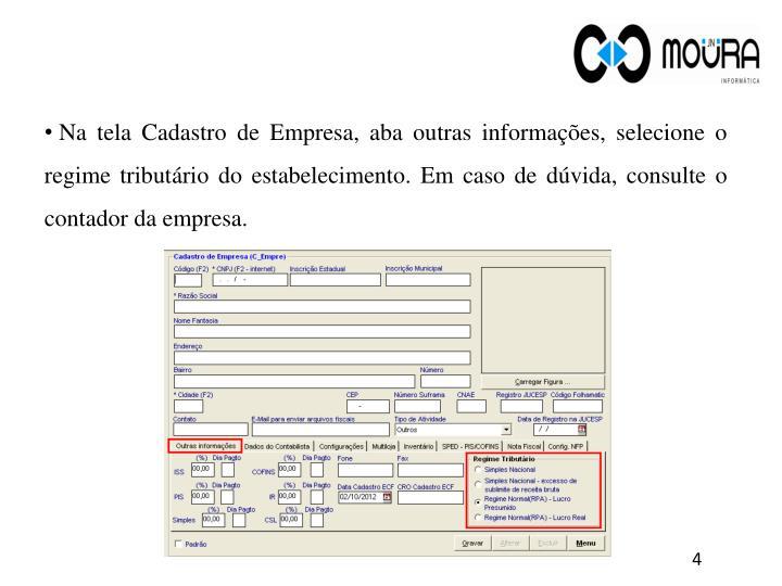 Na tela Cadastro de Empresa, aba outras informações, selecione o regime tributário do estabelecimento. Em caso de dúvida, consulte o contador da empresa.