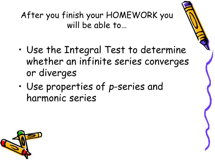 After you finish your HOMEWORK you will be able to…