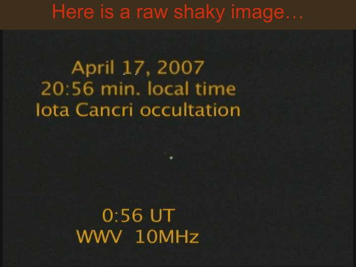 Here is a raw shaky image…
