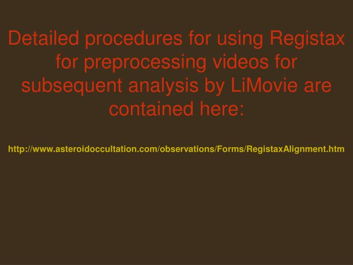 Detailed procedures for using Registax for preprocessing videos for subsequent analysis by LiMovie are contained here: