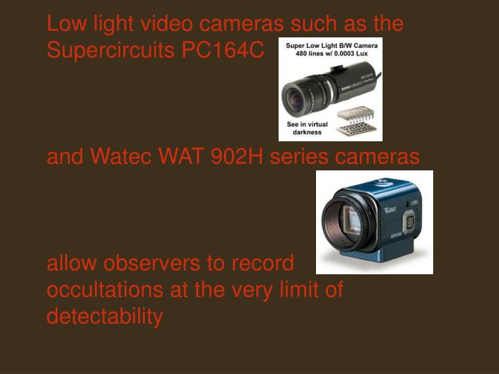 Low light video cameras such as the Supercircuits PC164C