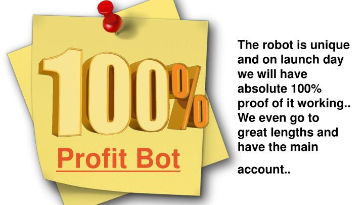 The robot is unique and on launch day we will have absolute 100% proof of it working..