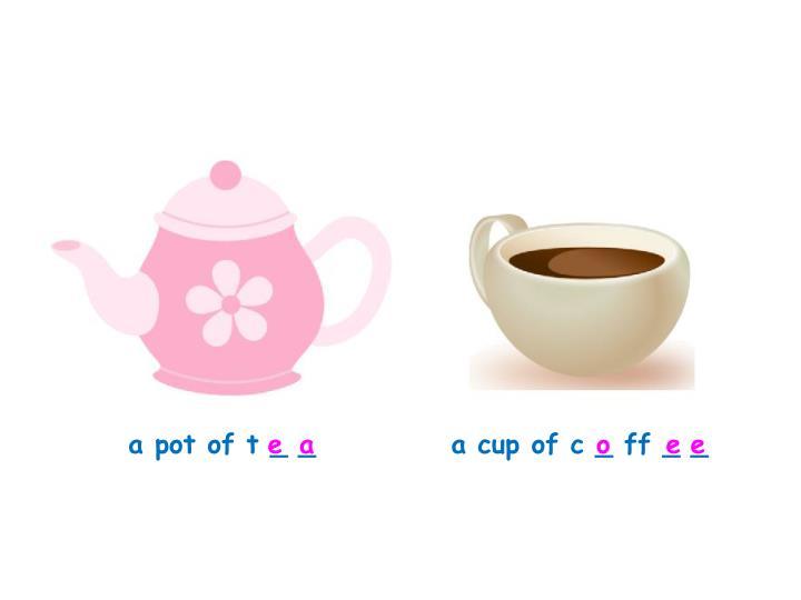 a pot of t _ _