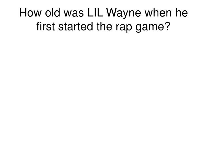 How old was lil wayne when he first started the rap game