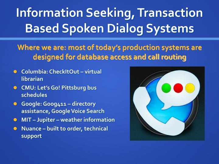 Information Seeking, Transaction Based Spoken Dialog Systems