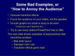 some bad examples or how to annoy the audience