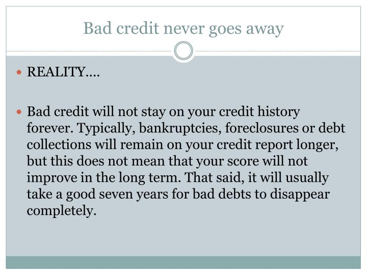 Bad credit never goes away