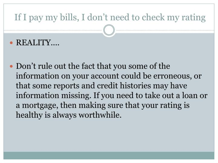If I pay my bills, I don't need to check my rating