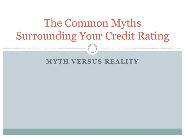 The common myths surrounding your credit rating
