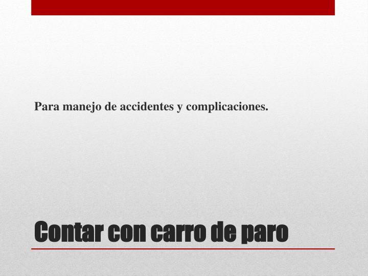 Para manejo de accidentes y complicaciones.