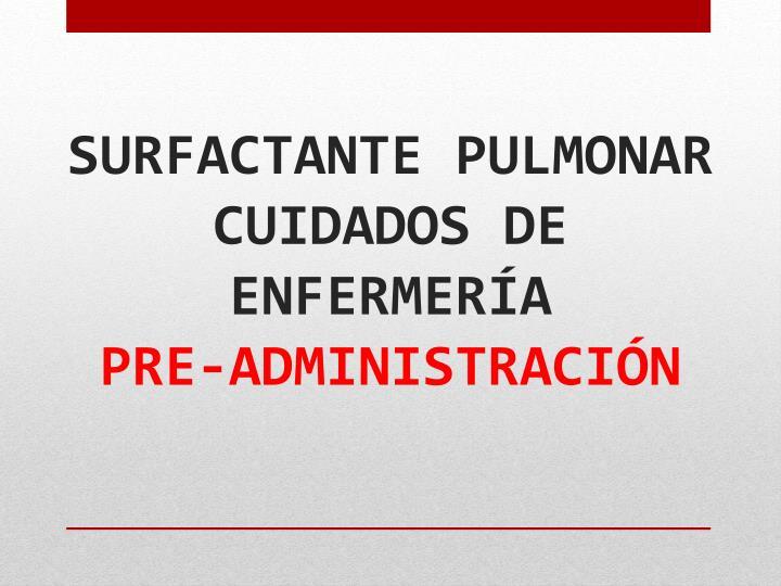 SURFACTANTE PULMONAR CUIDADOS DE ENFERMERÍA