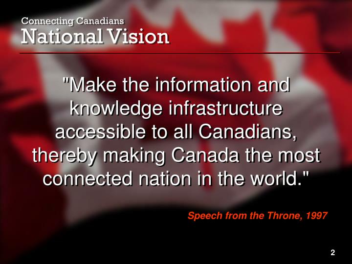 """Make the information and knowledge infrastructure accessible to all Canadians, thereby making Canada the most connected nation in the world."""