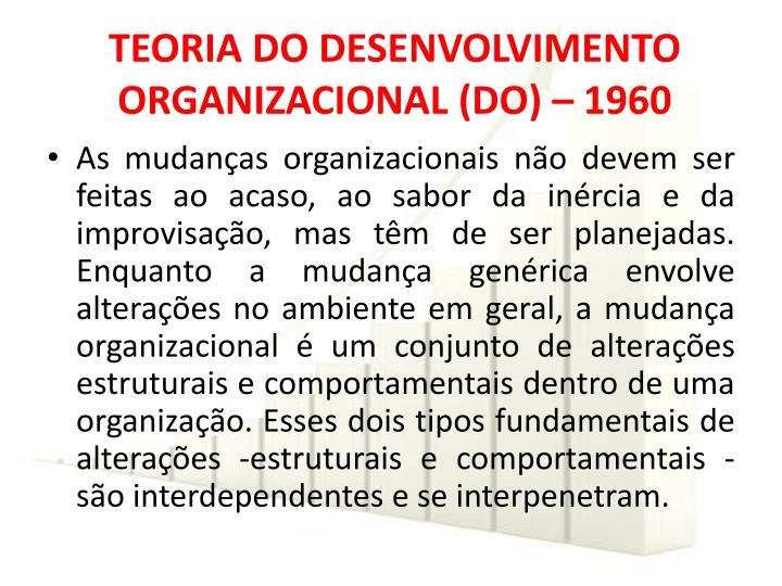 TEORIA DO DESENVOLVIMENTO ORGANIZACIONAL (DO) – 1960