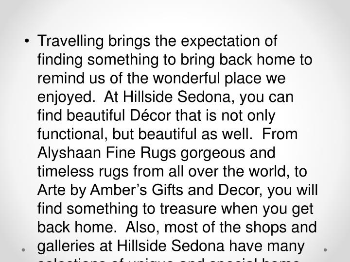 Travelling brings the expectation of finding something to bring back home to remind us of the wonderful place we enjoyed.  At Hillside Sedona, you can find beautiful Décor