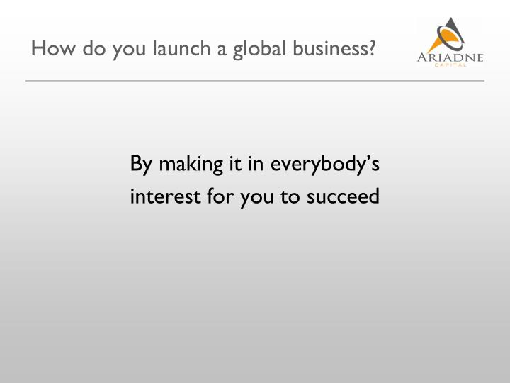 How do you launch a global business?