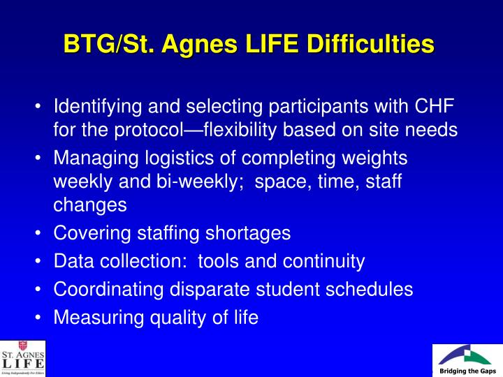 BTG/St. Agnes LIFE Difficulties