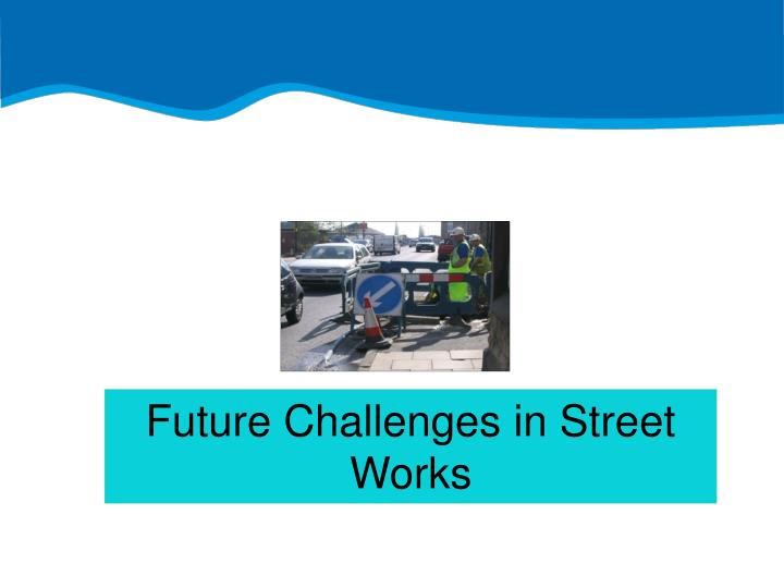 Future Challenges in Street Works