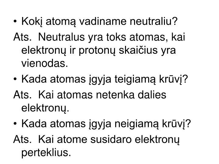 Kokį atomą vadiname neutraliu?