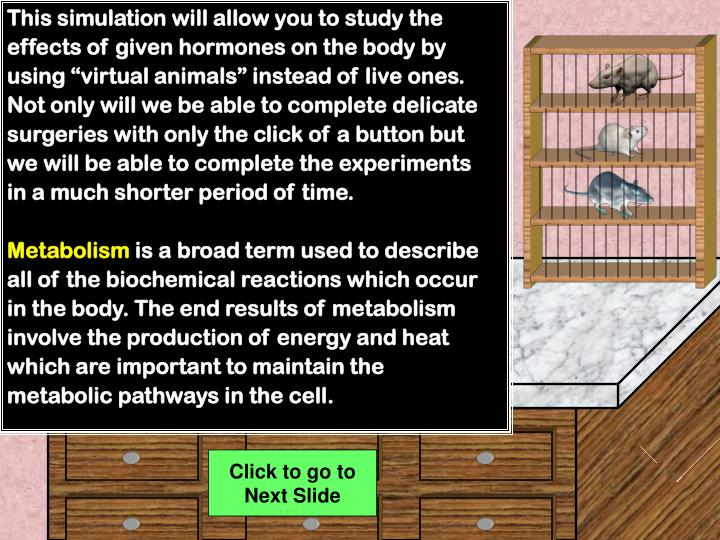 "This simulation will allow you to study the effects of given hormones on the body by using ""virtua..."