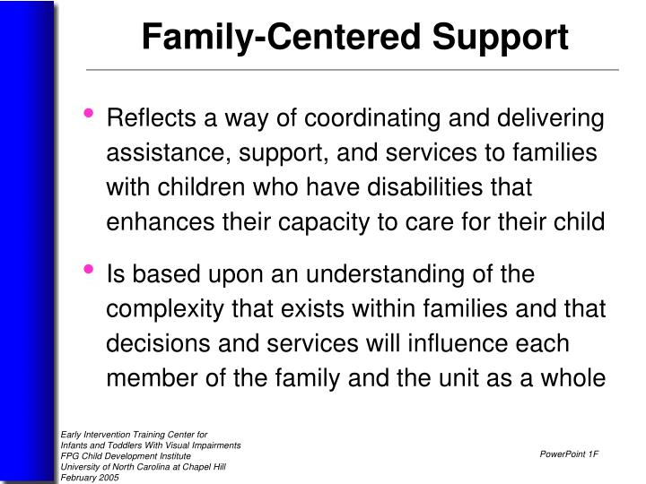 Reflects a way of coordinating and delivering assistance, support, and services to families with children who have disabilities that enhances their capacity to care for their child