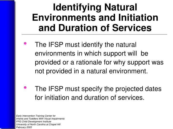 The IFSP must identify the natural      environments in which support will  be provided or a rationale for why support was not provided in a natural environment.