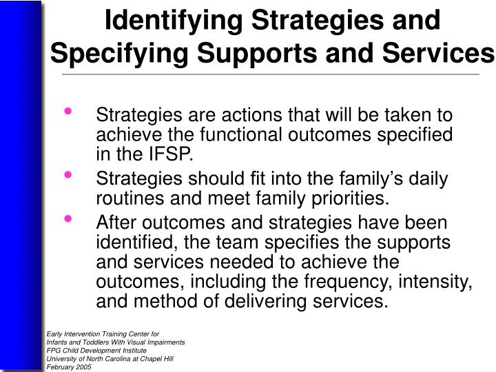 Strategies are actions that will be taken to     achieve the functional outcomes specified        in the IFSP.