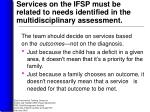 services on the ifsp must be related to needs identified in the multidisciplinary assessment