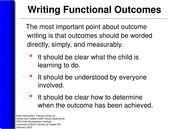 The most important point about outcome writing is that outcomes should be worded directly, simply, and measurably.